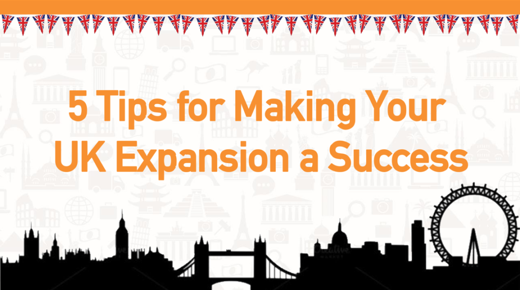 5 Tips for making your UK expansion a success